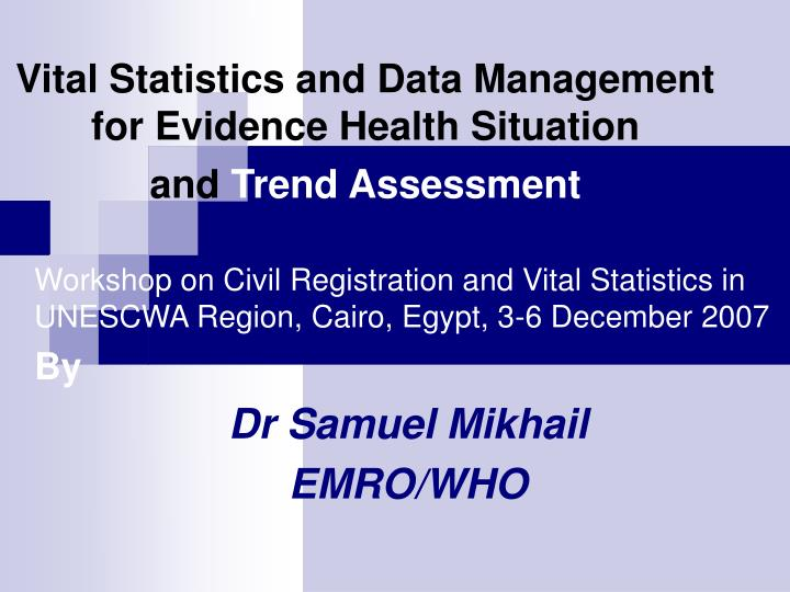 Vital statistics and data management for evidence health situation and trend assessment