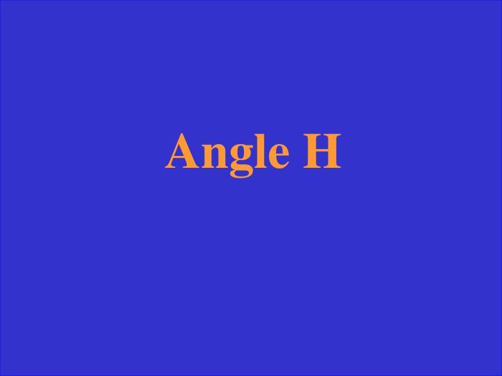 Angle H