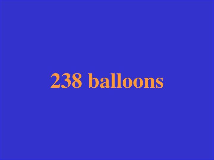 238 balloons