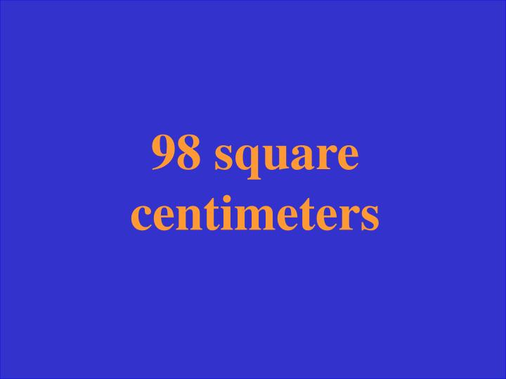 98 square centimeters