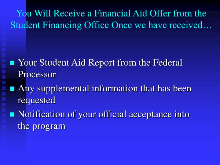 You Will Receive a Financial Aid Offer from the Student Financing Office Once we have received…