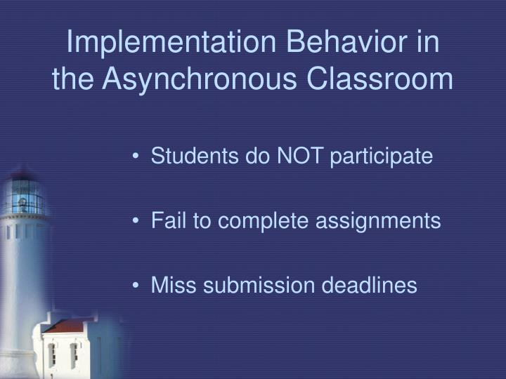 Implementation Behavior in the Asynchronous Classroom