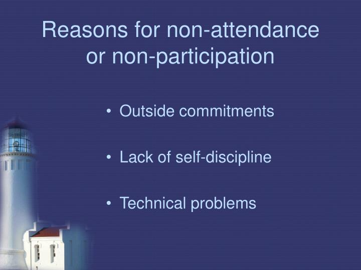 Reasons for non-attendance or non-participation