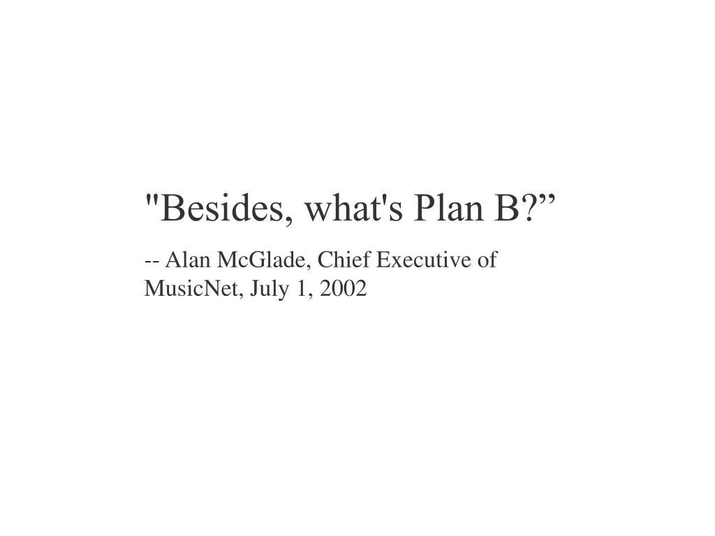 """Besides, what's Plan B?"""