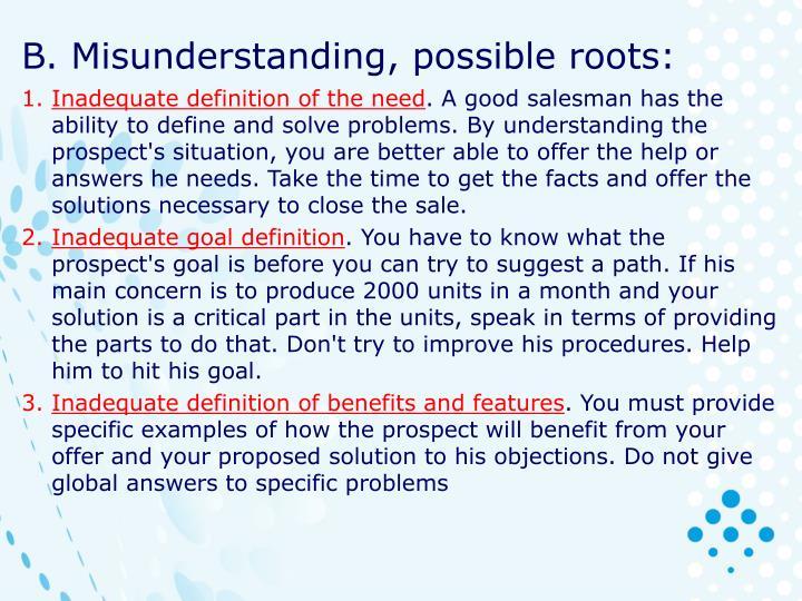 B. Misunderstanding, possible roots: