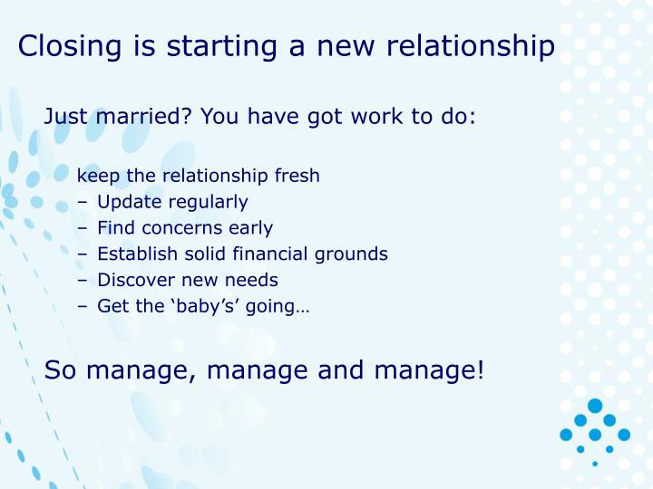 Closing is starting a new relationship