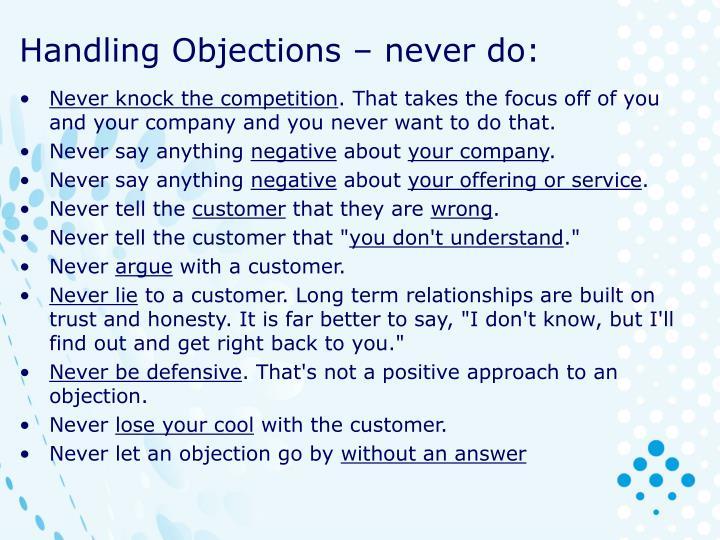 Handling Objections – never do: