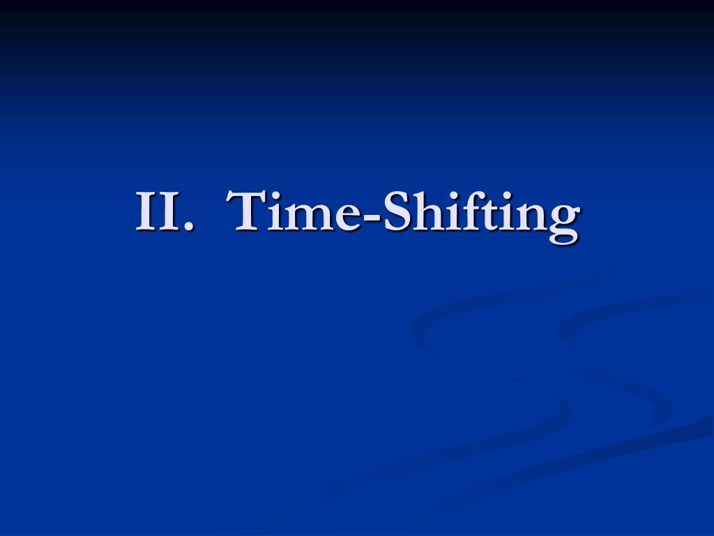 II.  Time-Shifting