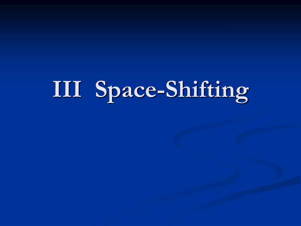 III  Space-Shifting