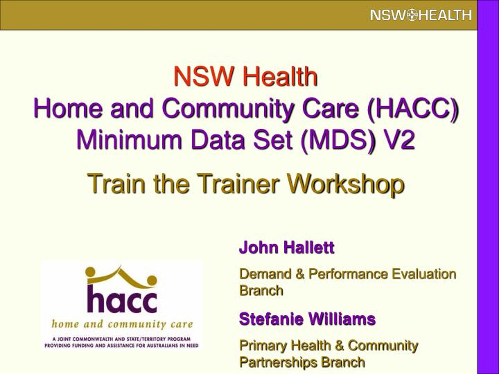 Nsw health home and community care hacc minimum data set mds v2 train the trainer workshop