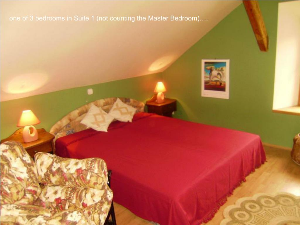 one of 3 bedrooms in Suite 1 (not counting the Master Bedroom)….
