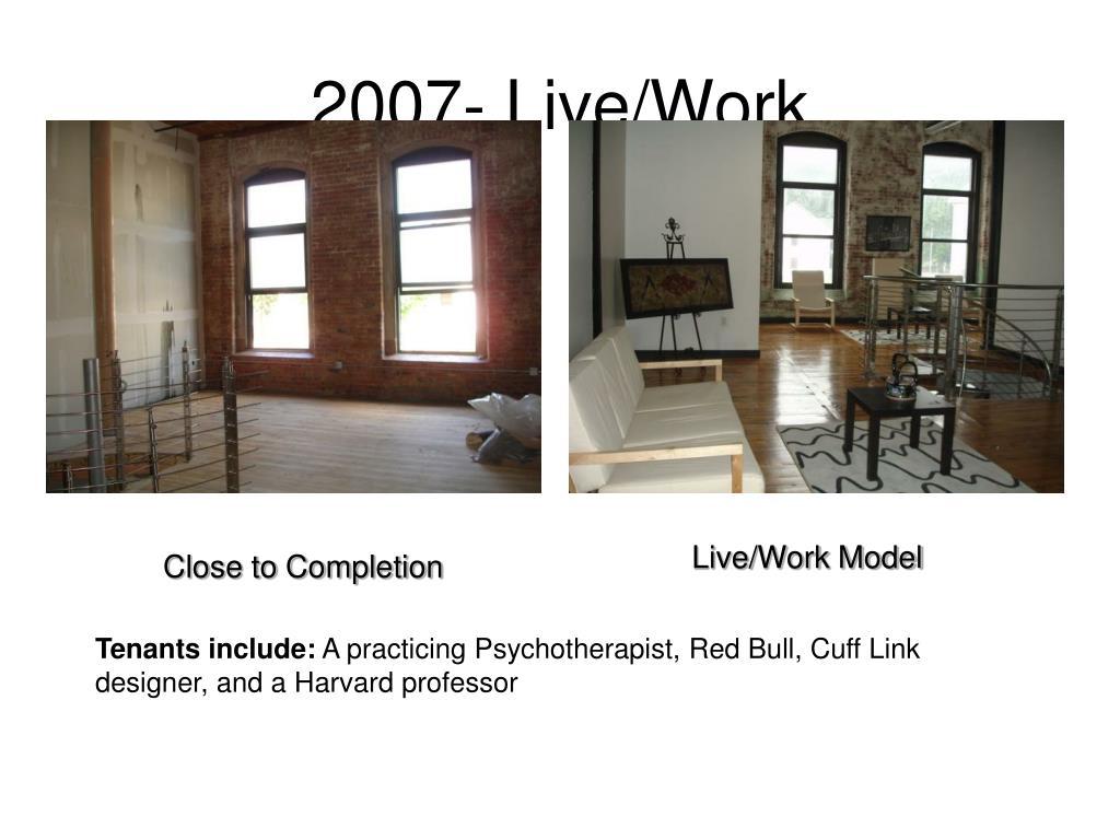 2007- Live/Work