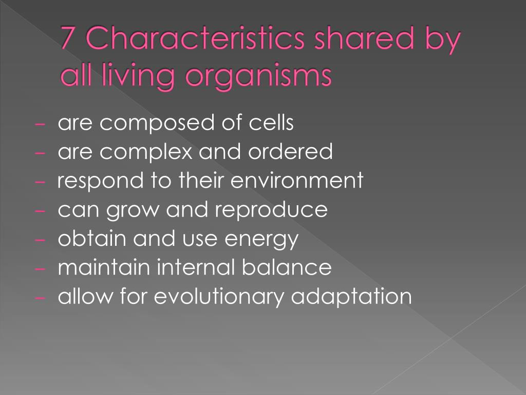 7 Characteristics shared by all living organisms
