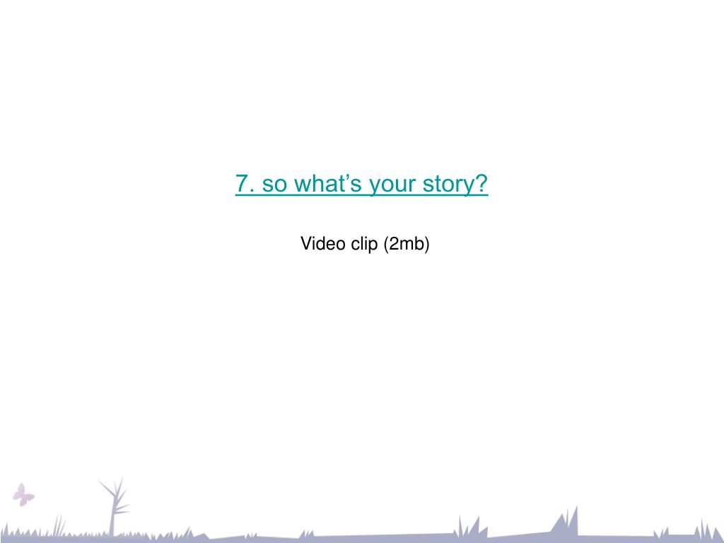 7. so what's your story?