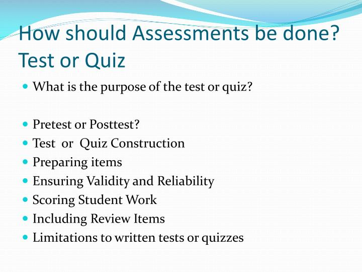 How should Assessments be done? Test or Quiz