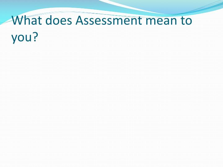 What does assessment mean to you
