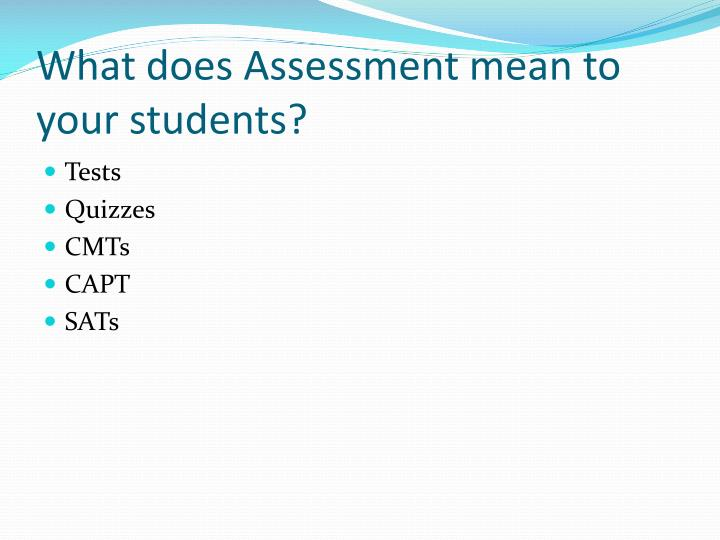 What does Assessment mean to your students?