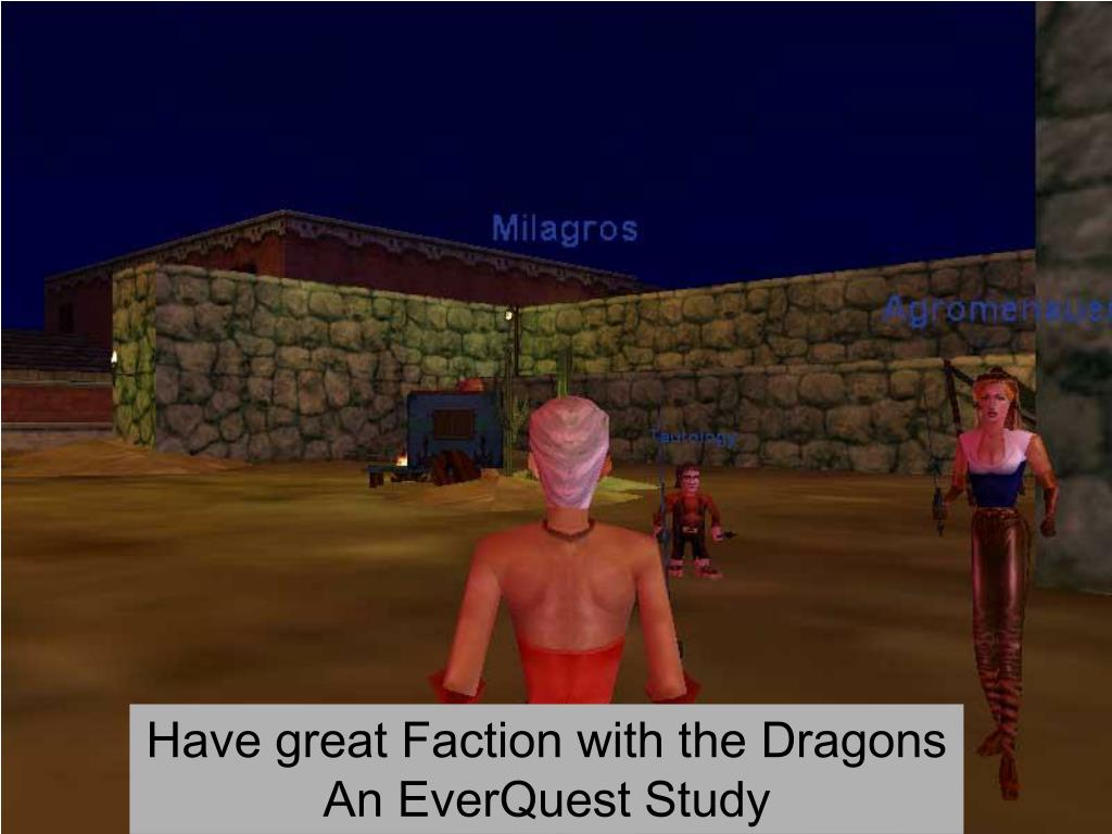 Have great Faction with the Dragons  An EverQuest Study