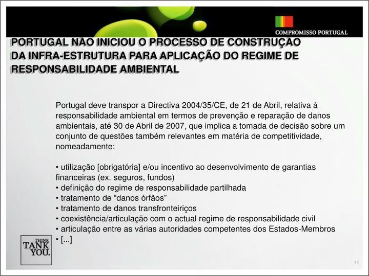 PORTUGAL NÃO INICIOU O PROCESSO DE CONSTRUÇÃO DA INFRA-ESTRUTURA PARA APLICAÇÃO DO REGIME DE RESPONSABILIDADE AMBIENTAL