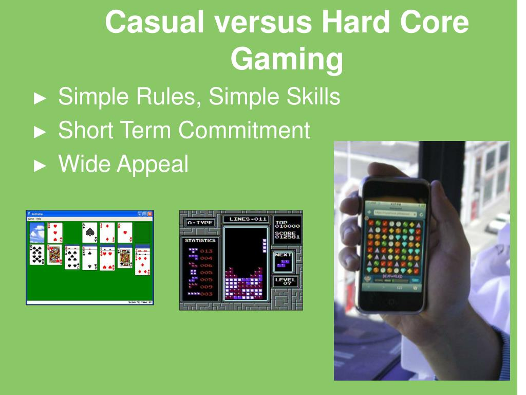 Casual versus Hard Core Gaming