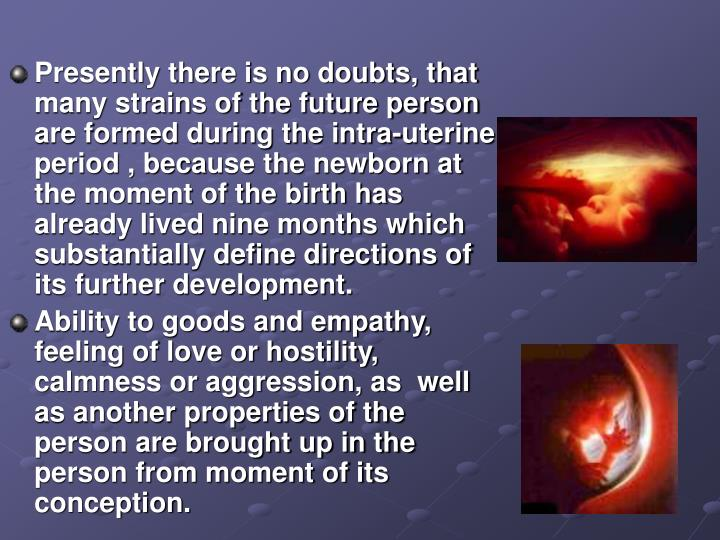 Presently there is no doubts, that many strains of the future person are formed during the intra-ute...