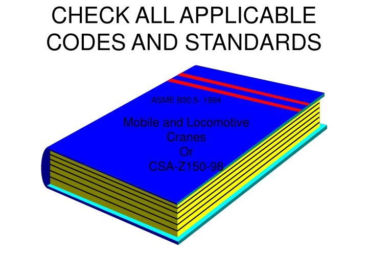 CHECK ALL APPLICABLE CODES AND STANDARDS