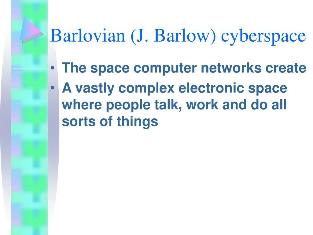 Barlovian (J. Barlow) cyberspace