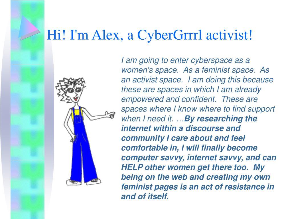 Hi! I'm Alex, a CyberGrrrl activist!