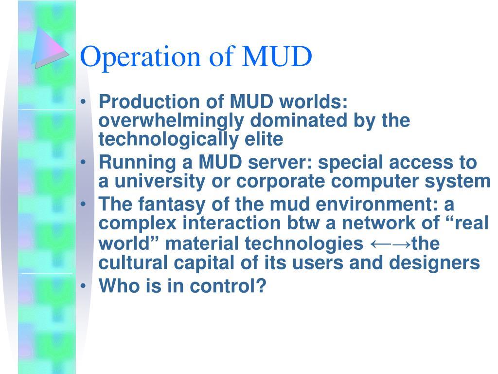 Operation of MUD