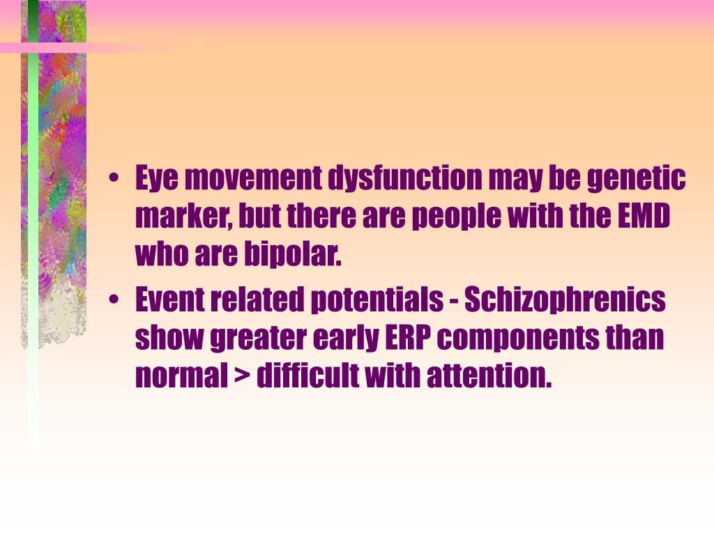Eye movement dysfunction may be genetic marker, but there are people with the EMD who are bipolar.
