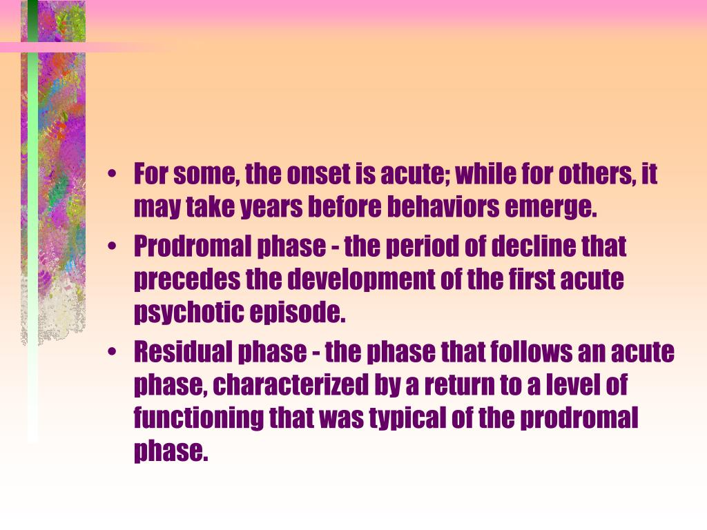 For some, the onset is acute; while for others, it may take years before behaviors emerge.
