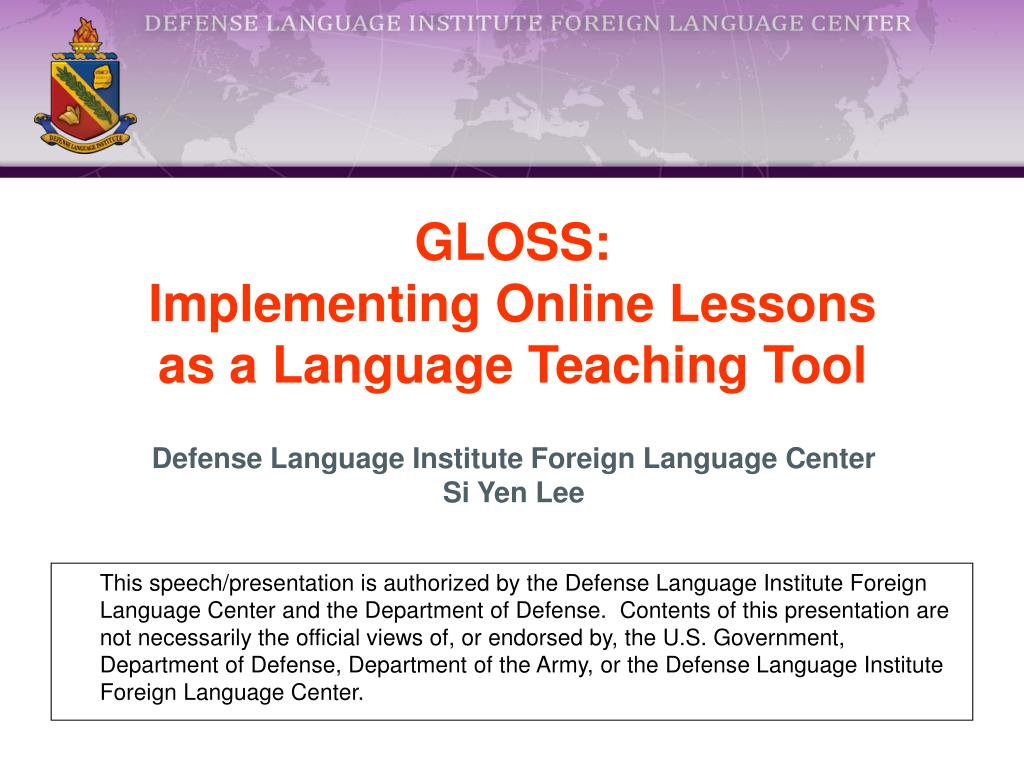 This speech/presentation is authorized by the Defense Language Institute Foreign Language Center and the Department of Defense.  Contents of this presentation are not necessarily the official views of, or endorsed by, the U.S. Government, Department of Defense, Department of the Army, or the Defense Language Institute Foreign Language Center.