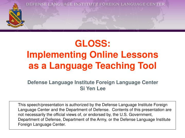 This speech/presentation is authorized by the Defense Language Institute Foreign Language Center an...