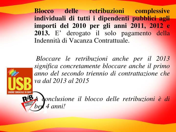 Blocco delle retribuzioni complessive individuali di tutti i dipendenti pubblici agli importi del 2010 per gli anni 2011, 2012 e 2013.