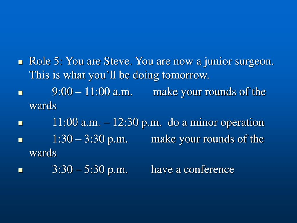 Role 5: You are Steve. You are now a junior surgeon. This is what you'll be doing tomorrow.