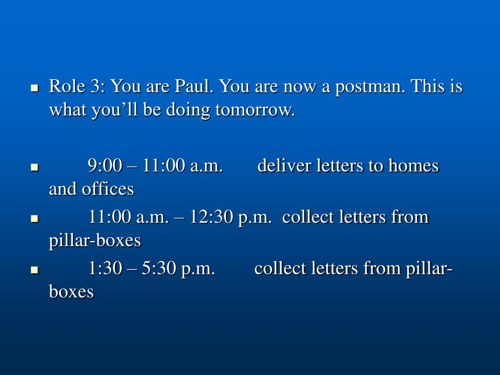 Role 3: You are Paul. You are now a postman. This is what you'll be doing tomorrow.