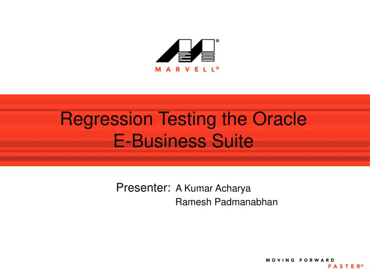 Regression testing the oracle e business suite presenter a kumar acharya ramesh padmanabhan
