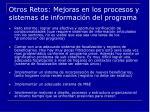 otros retos mejoras en los procesos y sistemas de informaci n del programa