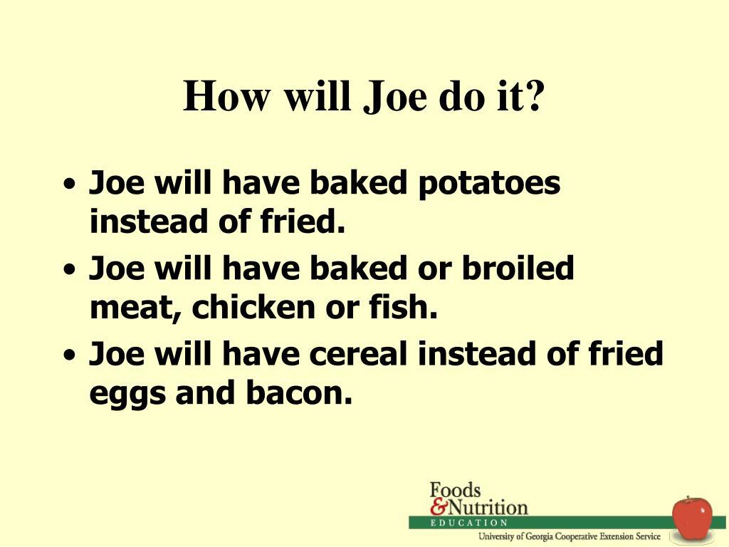 How will Joe do it?