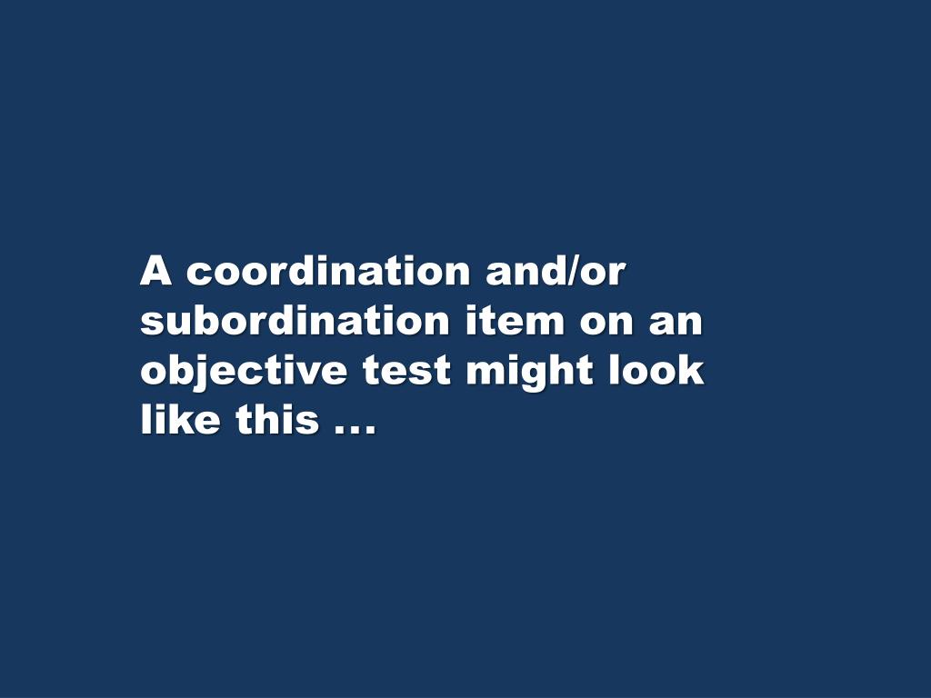 A coordination and/or subordination item on an objective test might look like this