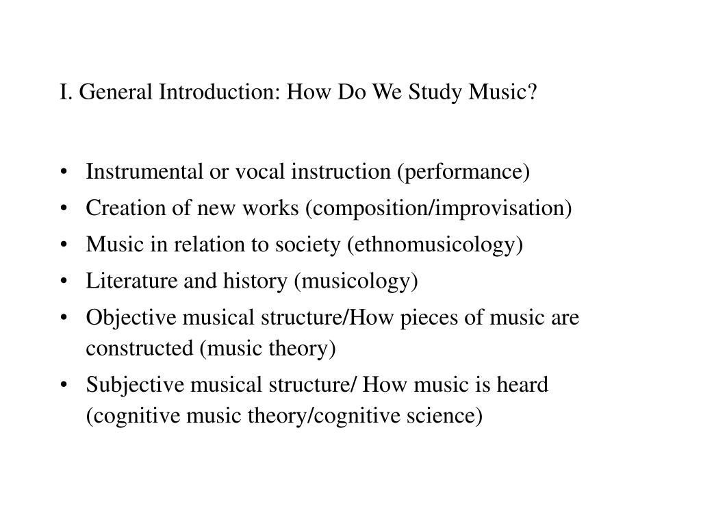 I. General Introduction: How Do We Study Music?