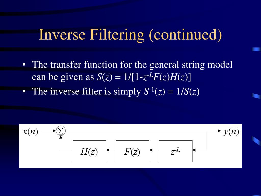Inverse Filtering (continued)