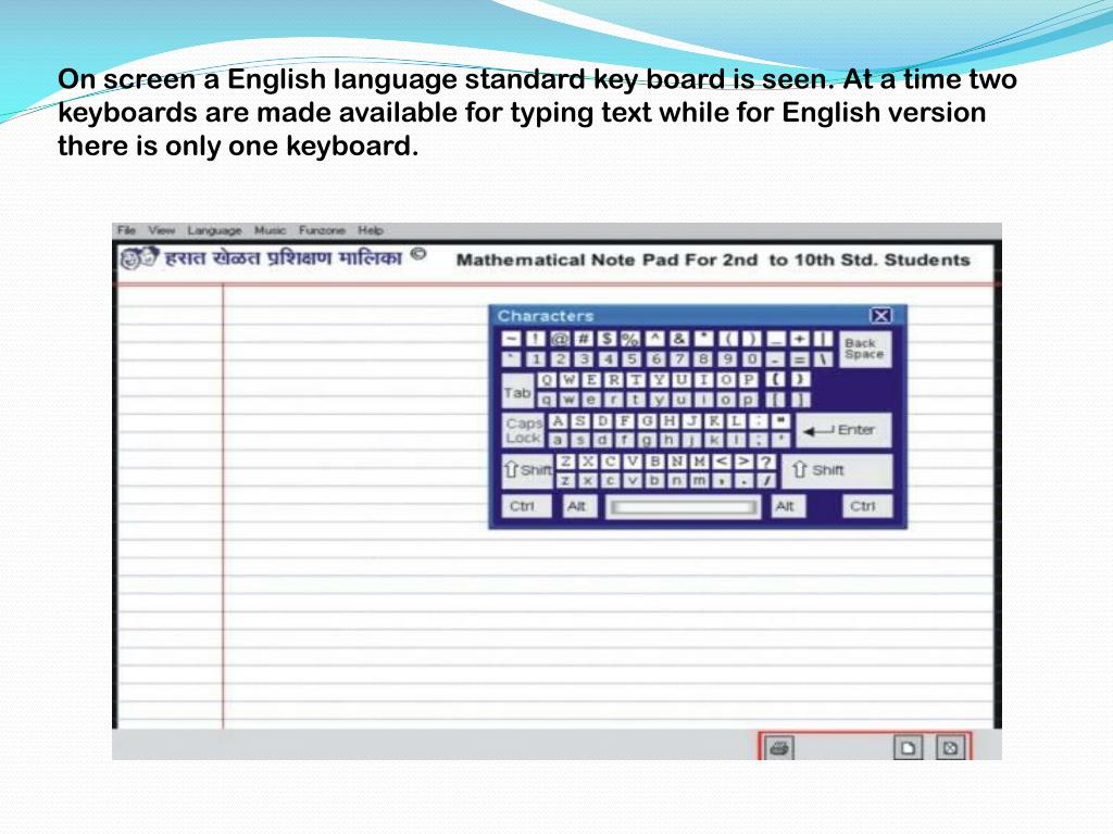 On screen a English language standard key board is seen. At a time two keyboards are made available for typing text while for English version there is only one keyboard.