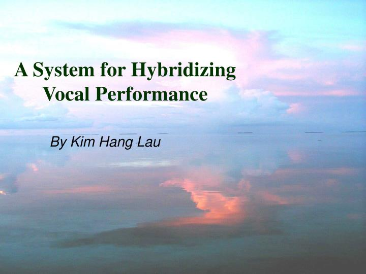 A system for hybridizing vocal performance