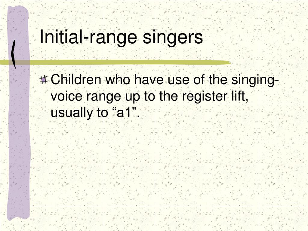 Initial-range singers