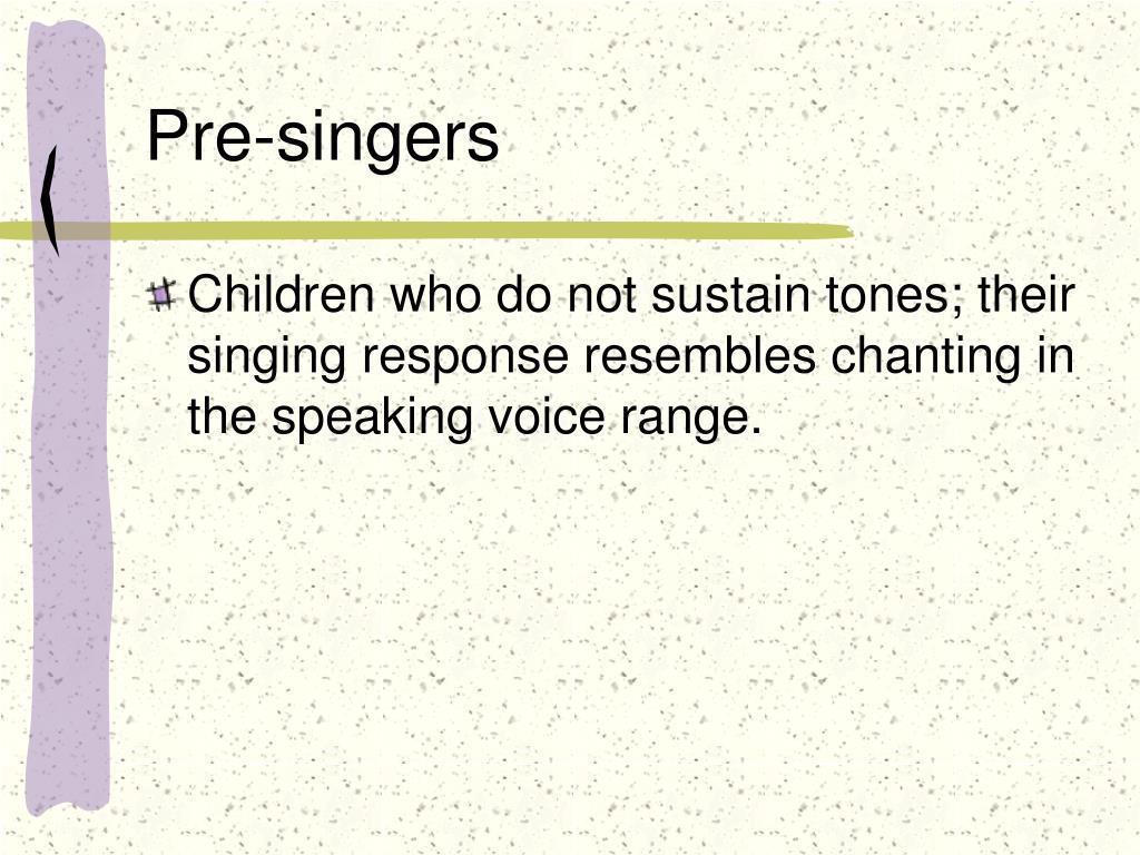 Pre-singers