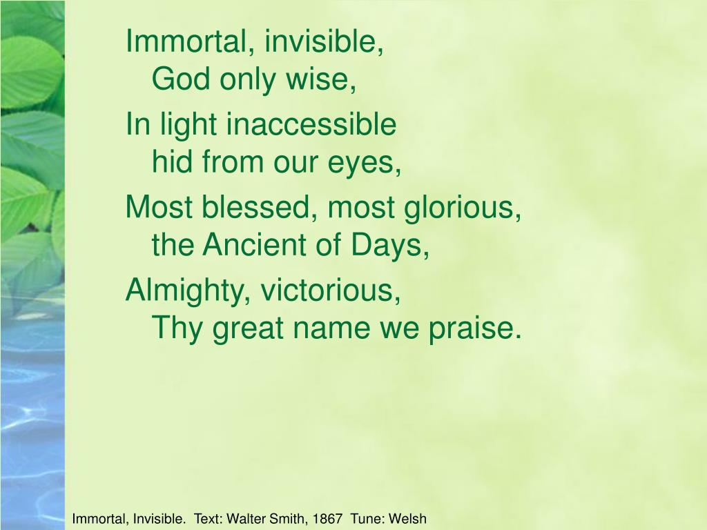 Immortal, invisible,