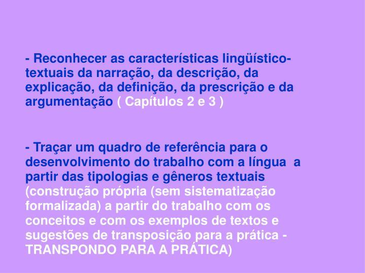 - Reconhecer as caractersticas lingstico-textuais da narrao, da descrio, da explicao, da definio, da prescrio e da argumentao