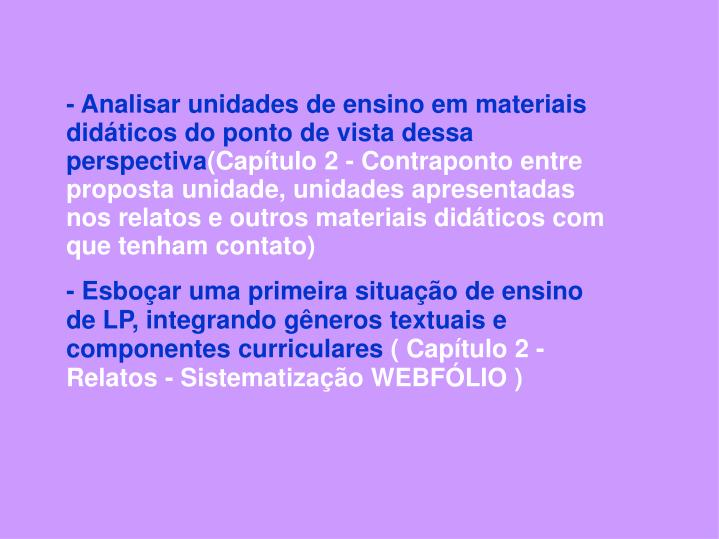 - Analisar unidades de ensino em materiais didticos do ponto de vista dessa  perspectiva