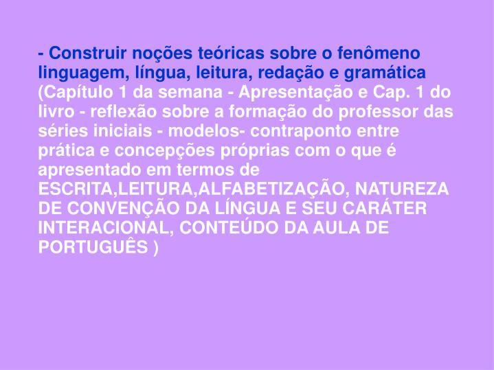 - Construir noes tericas sobre o fenmeno linguagem, lngua, leitura, redao e gramtica